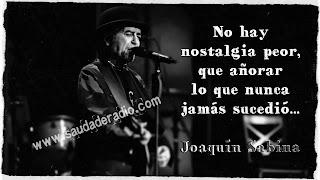 """""""No hay nostalgia peor, que añorar lo que nunca jamás sucedio."""" Joaquín Sabina"""