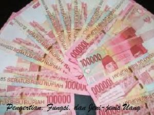 Pengertian, Fungsi, dan Jenis-jenis Uang