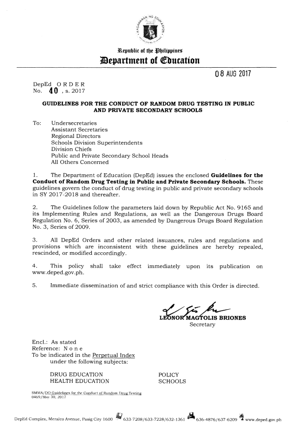 "The Commission on Higher Education (CHED) has allowed all higher education institutions (HEIs) to conduct Mandatory Drug Testing starting the incoming school year 2018-2019. CHED memorandum order No. 64 was signed by Chairperson Patricia Licuanan on August 2, giving support of the government's unrelenting war against illegal drugs.  The memorandum contains the newly laid-out guidelines for the mandatory drug test. Just to be clear, the order states that ""HEIs are not required to implement mandatory drug tests, but they are strongly encouraged by CHED to adopt it as part of their institutional requirements of their admission and retention policies.""  Meanwhile, the Department of Education also released a memo last August 8, detailing the guidelines for implementing Random Drug Testing in Public and Private Secondary Schools starting SY 2017-2018 onward.  The guidelines are detailed below:  Mandatory Drug Test For College Mandatory Drug Testing in Higher Educational Institutions is NOT REQUIRED by CHED but is strongly encouraged. Colleges and universities MAY INCLUDE mandatory drug testing as part of its requirements for admission and retention. Local Government Units, the PNP or any other law enforecement agency may carry out any drug-related operation within the school premises only upon prior written approval and coordination with the HEI. Drug testing should only done by accredited drug-testing facilities and staff. A school clinic may apply for accreditation. The actual drug testing shall be done randomly in compliance with the Dangerous Drugs Board Regulation No. 6, series of 2003 and No. 3 series of 2009. The personal privacy and dignity of students should be respected and guaranteed. The results shall be confidential and CANNOT BE USED in any criminal proceedings. All HEIs intending to implement mandatory drug testing of students shall conduct prior student consultation with the student council/government or with not more than ten selected students from recognized organizations in the absence of a student council.  The consultation must be completed by end of February before the next Academic Year of implementation (For AY 2018-2019, end of consultation is Feb 2018) In case the test result is positive, the school's Drug Testing Coordinator shall inform both the parent and the student concerned that a confirmatory test shall be conducted. If the confirmatory test is still positive, the result shall not be a basis for disciplinary action. A student found to be drug dependent shall undergo sanction, intervention and or rehabilitation as may be provided in the Student Handbook and other school policies. Test results, positive and negative, should not be published and remain confidential. Intervention services should be non-discriminatory. The refusal of a student to undergo mandatory drug testing shall be subject to relevant sanctions as provided by the Student Handbook. This however, should not give rise to a presumption of drug use or dependency. All fees regarding mandatory drug testing shall be authorized based on CHED, DOH and DDB rules and regulations. The mandatory drug testing shall be part of the miscellaneous fees as discussed during consultation and approved by CHED. Testing expenses for random drug tests will be supported by the government. For student applicants, the fee for drug testing will be borne by the student-applicant.  Random Drug Testing in High School  Policy: Not all secondary schools but only sample schools will conduct actual drug testing. These will be both from public and private school. However, all schools are required to prepare with the assumption that they will be included in the sample schools. As part of preparation, schools have to inform all involved - including parents - as to the guidelines and procedures of the random drug test. This will be done via parent-teacher conference as well as notification to parent by writing. Parents/students must return the acknowledgement receipt. Failure to do so does not exempt a student from inclusion in the sample. The DepEd committee shall inform the head teacher of the selection of his/her school in the coverage pf the drug testing within five days from the designated date of the drug testing. On the day of the testing, the school and the Random Drug Testing Team shall conduct the random selection of the required number of students to be tested in the school. It shall be done via lottery or through any equivalent manner. The random selection process shall be confidential. Students who refuse to undergo random drug testing will be reported to the DepEd Committee. Refusal does not give rise to presumption of drug use. Procedures: Before proceeding with the specimen collection, the students selected shall be given an orientation on the process of drug testing, their rights, and the implications of the drug testing. The collection of urine samples and the testing shall strictly follow the guidelines required by the DOH. The students will accomplish a drug testing form provided - this includes info on any prescription medicines, vitamins and food supplements they have taken within the past 5 days. Students who are ready to give their urine sample shall approach the specimen collector and select his or her own specimen bottle from the table. Before specimen collection, the student has to wash and dry his or her hands, empty pockets and remove outer garments (jackets, coats, sweaters). This has to be done in a private collection area supervised by a specimen collector of the same gender. The collection of the urine sample shall be conducted. The student shall submit the urine sample to the specimen collector who will examine the sample in the presence of the student. The student shall affix his or her signature and the date and time of collection to a sealing tape. The collector will seal the bottle in the presence of the student. The collector and the student shall then sign the drug testing form. All specimen shall be given to the custody of the DOH for testing. Results: The results of the testing should be issued within 15 days. A positive result will require confirmatory tests. The names per school of all who tested negative will be summarized in a result form. Positive results based on confirmatory tests will be reported in individual result forms. All will be placed in a sealed envelope, marked as confidential, and submitted to the Dep Ed Secretary. The Secretary of Health shall inform the relevant schools of the results. The school will inform parents and students. Everything should be kept confidential and private. Positive confirmatory result shall not be a ground for expulsion or any disciplinary action against the student and should not be reflected in any or all academic records. For students who tested positive, the school will set up a conference with the student, parents and a physician to discuss issues of drug use and dependency. All will be set up confidentially. After the conference, the school shall refer the student and his/her parents to a drug facility to asses and evaluate the student and plan treatment. Drug dependent students shall be referred to DSWD for counseling and intervention. The parent may also choose private or government rehabilitation center or program. If the student shows no signs of improvement of recovery, or fails a second drug test, or if the parents refuse to act on the student's drug dependence, the student may be referred to a higher facility and may be subject to compulsory confinement in accordance with Sec. 61 of RA 9165. Schedule: Drug testing in public secondary schools will be conducted in the current SY 2017-2018. Drug testing in private secondary schools will be conducted no later than SY 2018-2019. Schools that refuse to implement random drug testing program shall be reported to the PDEA and the DDB for appropriate action. The Secretary of Education will determine the date of the drug testing.  To read the full guidelines set by the Commission on Higher Education adn the Department of Education, see sources below.  source: DepEd, CHED"