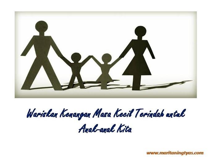 Wariskan Kenangan Masa Kecil Terindah untuk Anak-anak Kita