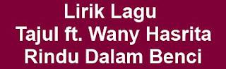 Lirik Lagu Tajul ft. Wany Hasrita - Rindu Dalam Benci