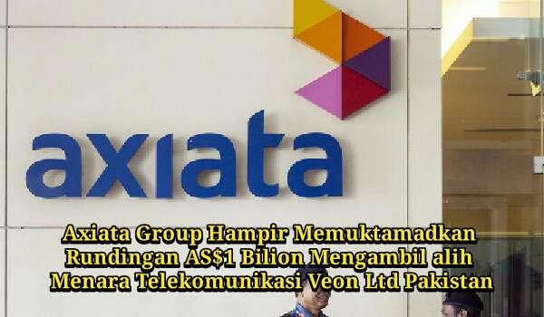 Axiata Group Hampir Muktamadkan Rundingan AS$1 Bilion Mengambil alih Menara Telekomunikasi Veon Ltd Pakistan