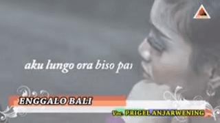 Lirik Lagu Enggalo Bali - Prigel Anjarwening