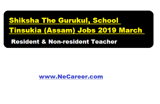 Shiksha The Gurukul, School Tinsukia (Assam) Jobs 2019 March