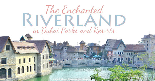Lady & her Sweet Escapes: The Enchanted Riverland in Dubai