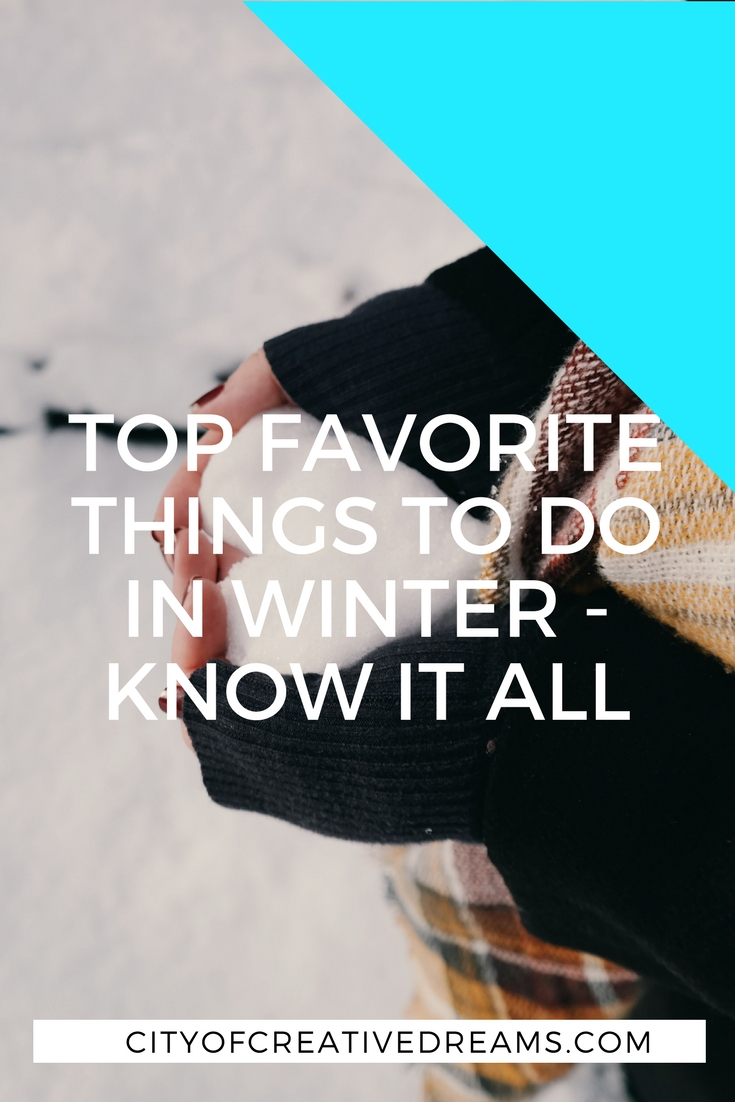 Top Favorite Things to Do in Winter - Know It All | City of Creative Dreams winter activities | winter activities for adults | winter activities for kids | winter food