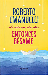 La vida son dos dias, entonces besame- Roberto Emanuelli