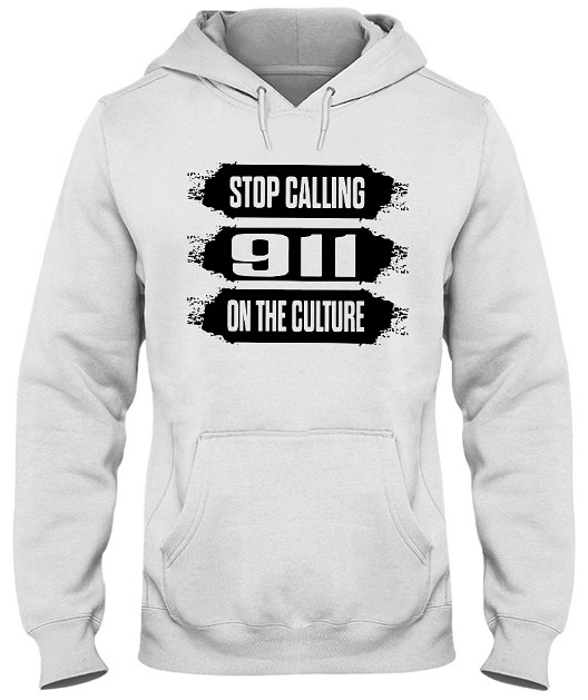 Stop calling 911 on the culture T Shirt Hoodie