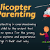 What is Helicopter Parenting | Consequences & ways to stop Helicopter Parenting