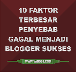 10 Faktor Terbesar Penyebab Gagal Menjadi Blogger Sukses By Yabs69 Community