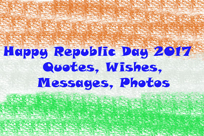 Happy Republic Day 2017 Quotes, Wishes, Messages, Photos