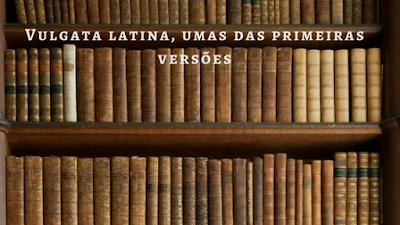 Jeronimo e a Vulgata latina