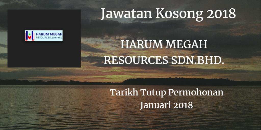 Jawatan Kosong HARUM MEGAH RESOURCES SDN.BHD. Januari 2018