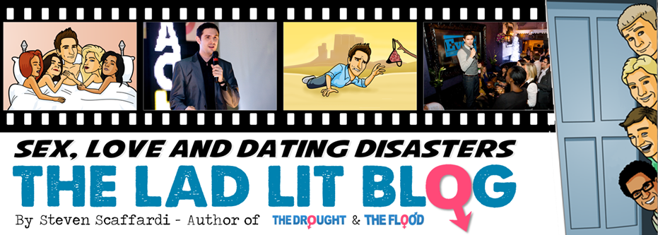 The Lad Lit blog by Steven Scaffardi - comedy author of the Sex, Love and Dating Disaster series