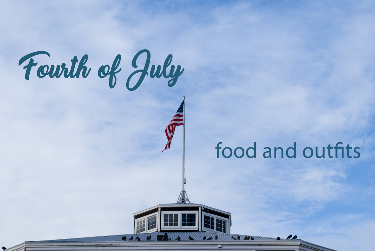 Fourth of July: Food and Outfits