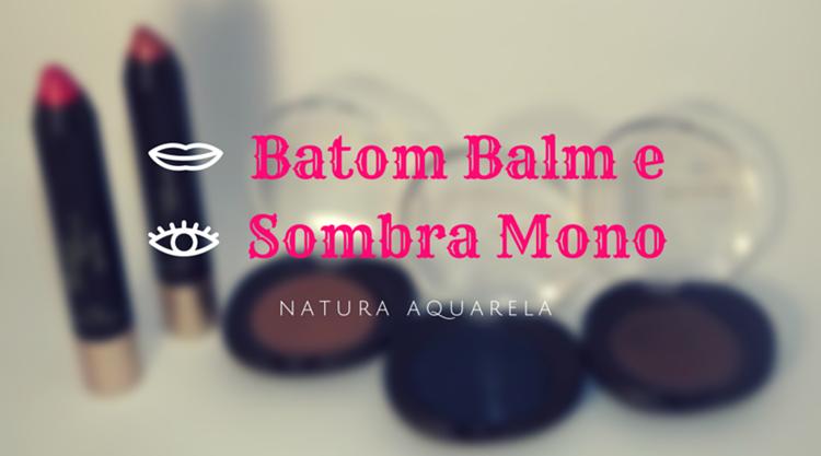 Novidades Natura: Batom Balm e Sombras Mono | BEDA