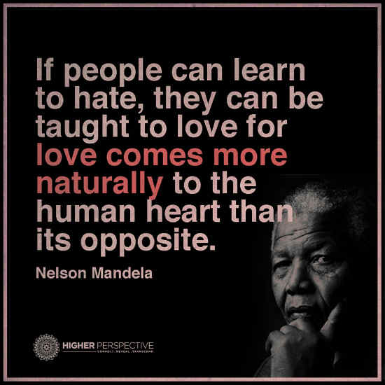 If People Can Learn To Hate They Can Be Taught To Love For Love
