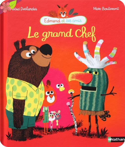 Le grand chef - Edmond et ses amis - Astrid Desbordes et Marc Boutavant - éditions Nathan