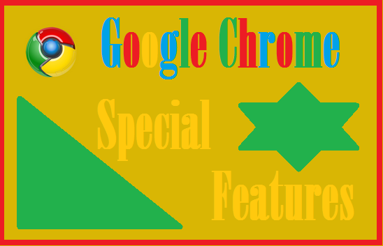 Google Chrome-Special features, useful tips and tricks