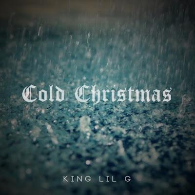 King Lil G - Cold Christmas (Single) [2016]