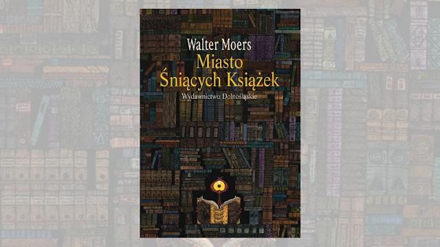 """Walter Moers, """"Miasto Śniących Książek. Powieść z Camonii autorstwa Hildegunsta Rzeźbiarza Mitów"""" / recenzuje Marta Szloser"""