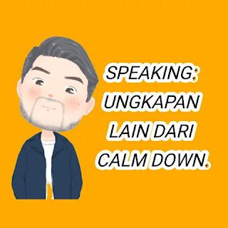 Cara Lain Mengucapkan Calm Down Dalam Bahasa Inggris dan Contoh Kalimatnya 15 Cara Lain Mengucapkan Calm Down Dalam Bahasa Inggris