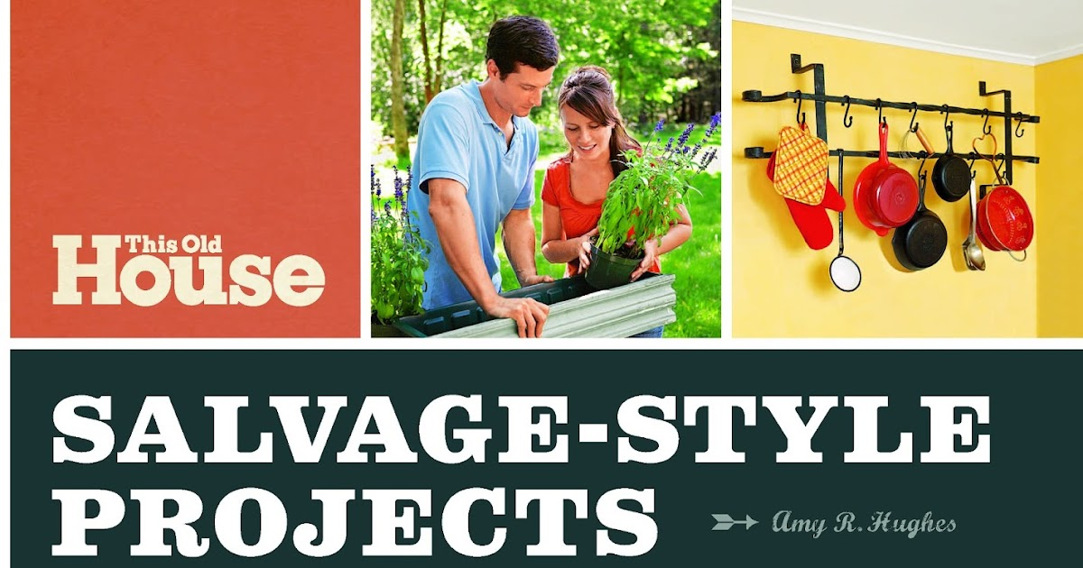This Old House Salvage Style Projects Mycoffeepot Org