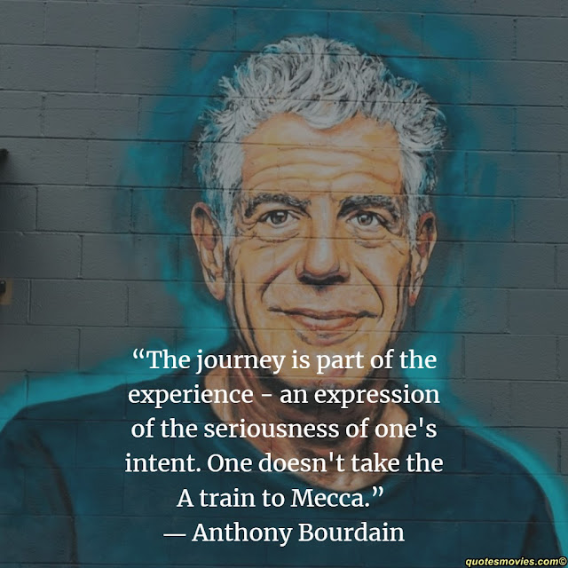 Anthony Bourdain the journey is part of the experience