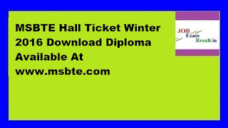 MSBTE Hall Ticket Winter 2016 Download Diploma Available At www.msbte.com