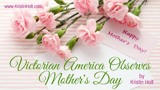 Kristin Holt | Victorian America Observes Mother's Day
