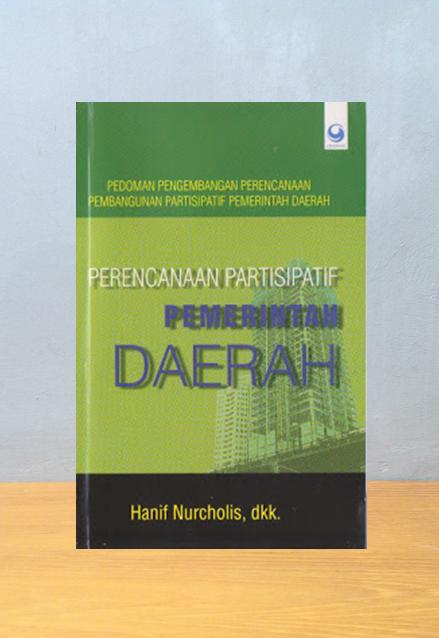 PERENCANAAN PARTISIPATIF PEMERINTAH DAERAH, Hanif Nurcholis, dkk