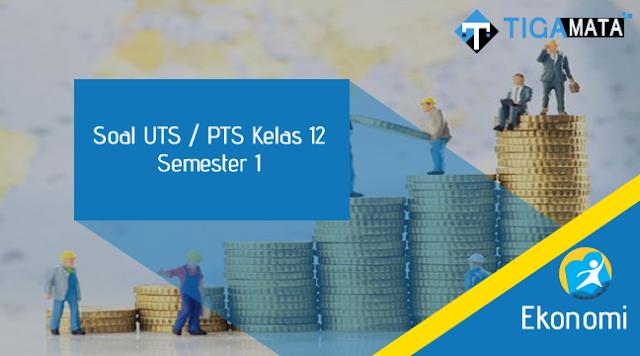 50 Contoh Soal UTS / PTS Ekonomi Kelas 12 Semester 1 Kurikulum 2013 dan Jawabannya