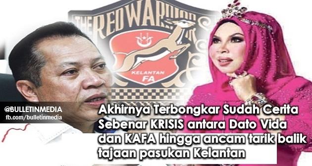 BARULAH TAHU, INI PENYEBABNYA!! Akhirnya Terbongkar Sudah Cerita Sebenar KRISIS antara Dato Vida dan KAFA hingga ancam tarik balik tajaan pasukan Kelantan