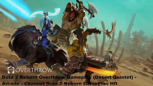 Dota 2 Reborn Overthrow Gameplay (Desert Quintet) - Arcade