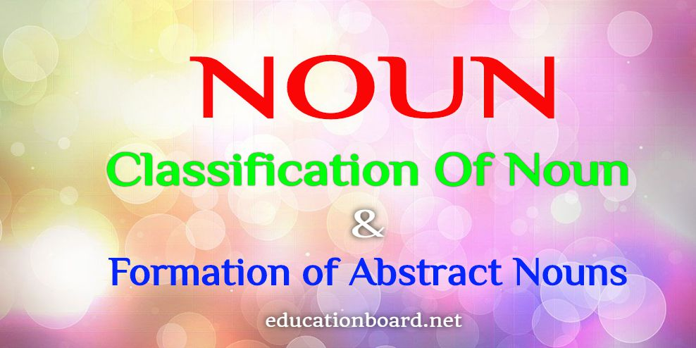 Noun: Classification and Formation Of Abstract Nouns