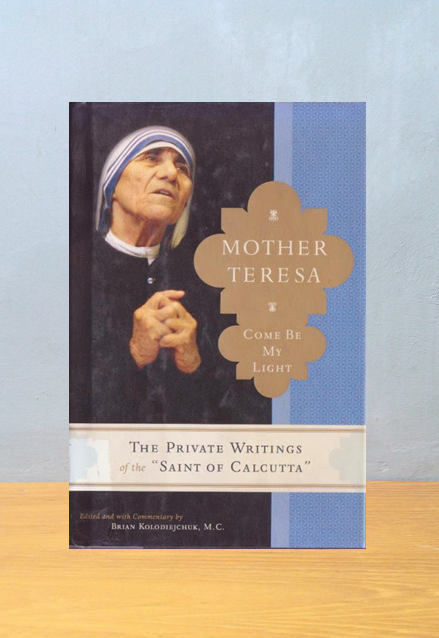 COME BE MY LIGHT: THE PRIVATE WRITINGS OF THE SAINT OF CALCUTTA, Mother Teresa