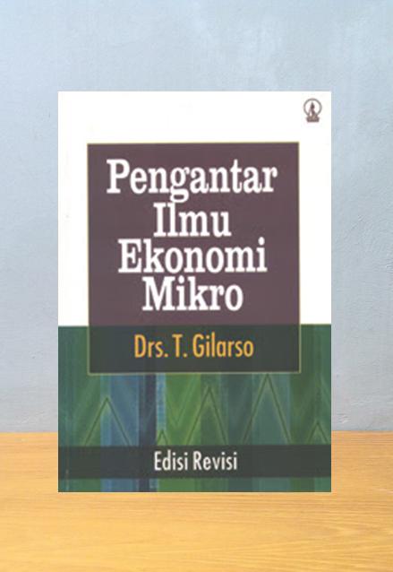 PENGANTAR ILMU EKONOMI MIKRO (EDISI REVISI), T. Gilarso