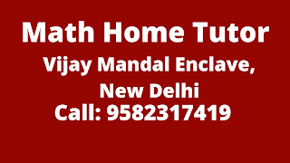 Best Maths Tutors for Home Tuition in Vijay Mandal Enclave, Delhi. Call:9582317419