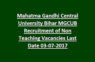 Mahatma Gandhi Central University Bihar MGCUB Recruitment of Non Teaching Vacancies Last Date 03-07-2017