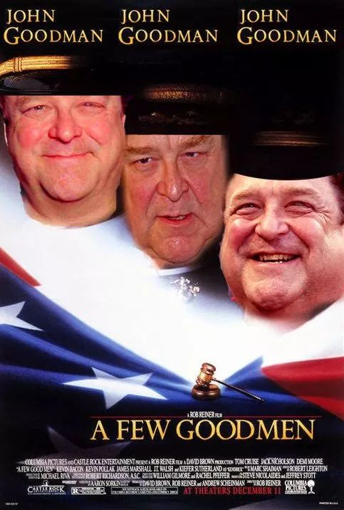 A Few Goodmen Movie . Starring John Goodman