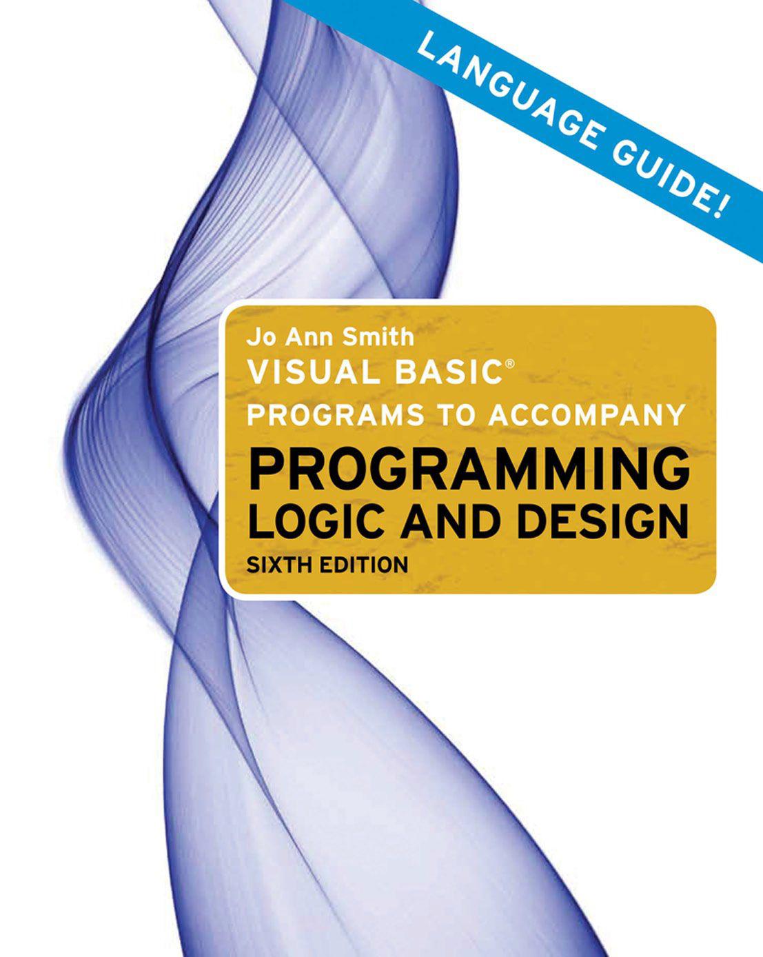 MICROSOFT® VISUAL BASIC® - PROGRAMMING LOGIC AND DESIGN : http://freecomputerbooksforyou.blogspot.com/