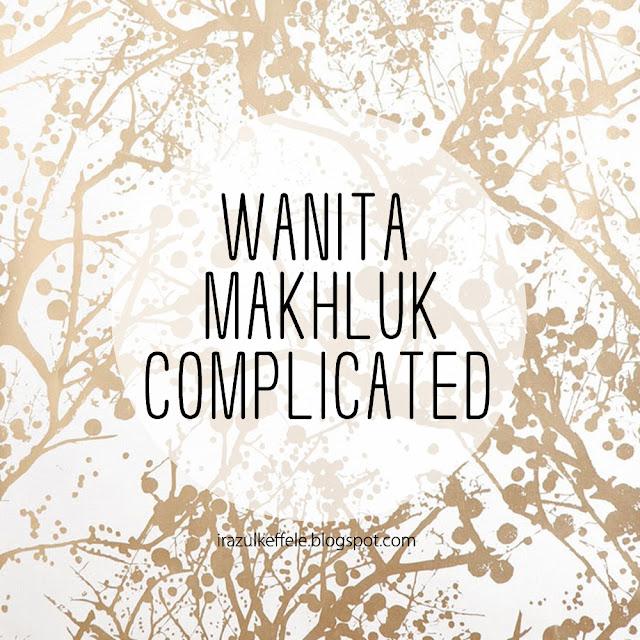 WANITA MAKHLUK COMPLICATED