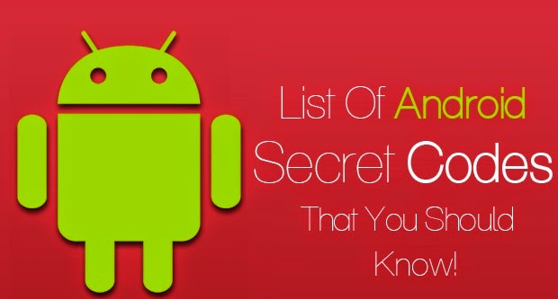 If you are an Android user, Than you Should try these 32 Secret Codes!