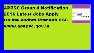 APPSC Group 4 Notification 2016 Latest Jobs Apply Online Andhra Pradesh PSC www.apspsc.gov.in