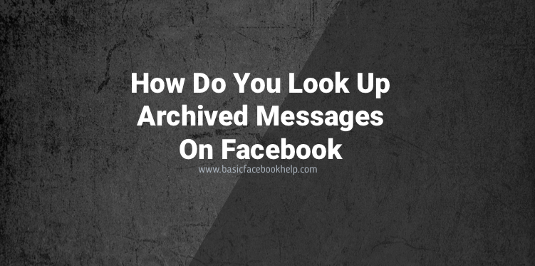 How Do You Access Archived Messages On Facebook ~ Basic