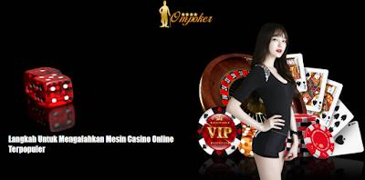Langkah Untuk Mengalahkan Mesin Casino Online Terpopuler