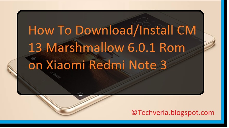 How To Download/Install CM13 Marshmallow 6.0.1 Rom On Xiaomi Redmi Note 3 [kenzo] {Guide}