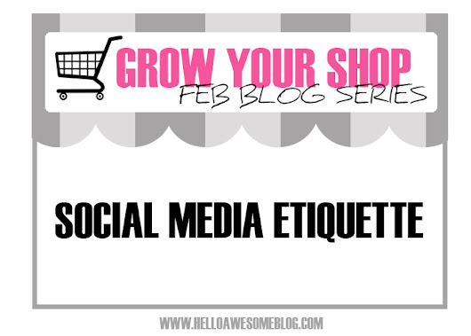 Hello Awesome: Grow Your Shop Series: Social Media Etiquette