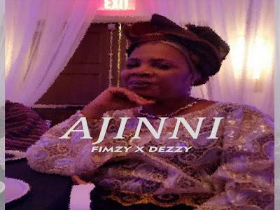 DOWNLOAD MP3: Fimzy X Dezzy - Ajini