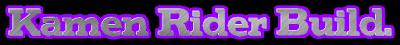 http://unisatsu.blogspot.com/2018/03/kamen-rider-build-em-andamento.html